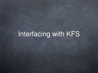 Interfacing with KFS