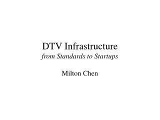 DTV Infrastructure from Standards to Startups