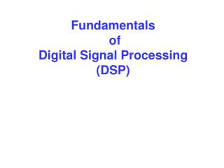 Fundamentals  of  Digital Signal Processing (DSP)