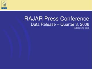 RAJAR Press Conference Data Release – Quarter 3, 2006 October 26, 2006