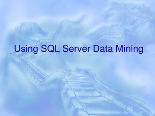 Using SQL Server Data Mining