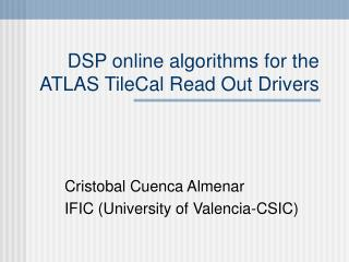 DSP online algorithms for the ATLAS TileCal Read Out Drivers