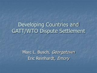Developing Countries and  GATT/WTO Dispute Settlement