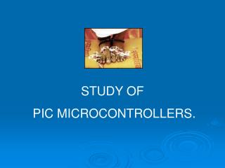 STUDY OF  PIC MICROCONTROLLERS.