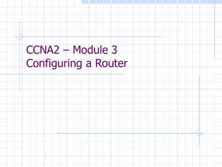 CCNA2 – Module 3 Configuring a Router