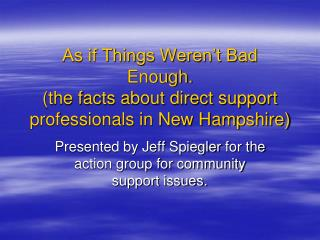 As if Things Weren't Bad Enough.  (the facts about direct support professionals in New Hampshire)