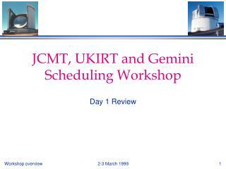 JCMT, UKIRT and Gemini Scheduling Workshop