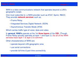 WAN is a data communications network that operates beyond a LAN's geographic scope.