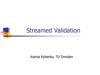 Streamed Validation