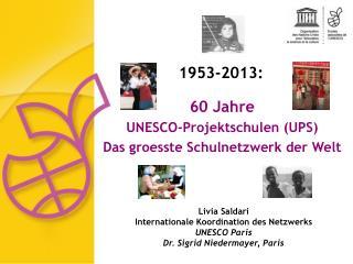 Livia Saldari Internationale Koordination des Netzwerks UNESCO Paris Dr. Sigrid Niedermayer, Paris