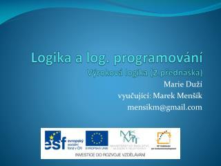 Logika  a log.  p rogramov ání Výroková logika (2.přednáška)