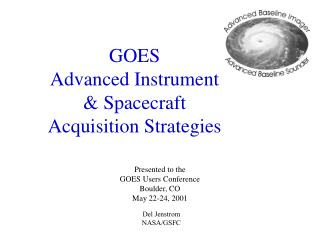 GOES  Advanced Instrument  & Spacecraft  Acquisition Strategies