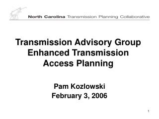 Transmission Advisory Group  Enhanced Transmission Access Planning