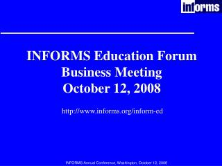 INFORMS Education Forum Business Meeting October 12, 2008
