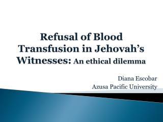 Refusal of Blood Transfusion in Jehovah�s Witnesses:  An ethical dilemma