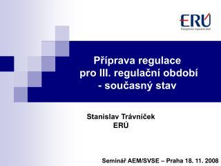 Příprava regulace  pro III. regulační období - současný stav