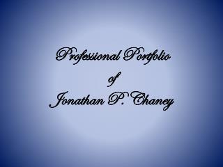 Professional Portfolio of Jonathan P. Chaney