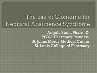 The use of Clonidine for Neonatal Abstinence Syndrome