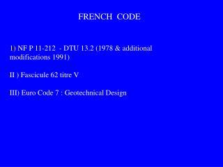 1)  NF P 11-212  - DTU 13.2 (1978 & additional modifications 1991)  II ) Fascicule 62 titre V
