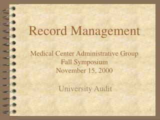 Record Management  Medical Center Administrative Group Fall Symposium November 15, 2000