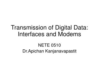 Transmission of Digital Data: Interfaces and Modems