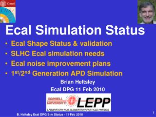Ecal Simulation Status Ecal Shape Status & validation SLHC Ecal simulation needs