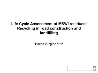 Life Cycle Assessment of MSWI residues: Recycling in road construction and landfilling