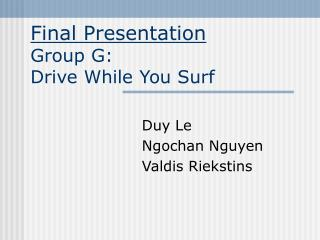 Final Presentation Group G: Drive While You Surf