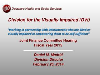 Joint Finance Committee Hearing Fiscal Year 2015 Daniel M. Madrid  Division Director