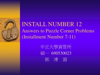 INSTALL NUMBER 12 Answers to Puzzle Corner Problems (Installment Number 7-11)
