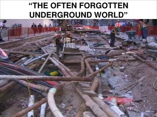 """THE OFTEN FORGOTTEN UNDERGROUND WORLD"""