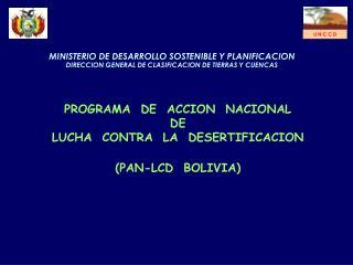 PROGRAMA  DE  ACCION  NACIONAL D E LUC HA  CONTRA  LA  DESERTIFICACION (PAN-LCD  BOLIVIA)