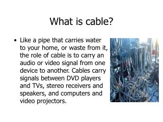 What is cable?