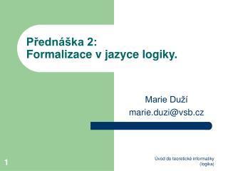 Přednáška 2:  Formalizace v jazyce logiky.