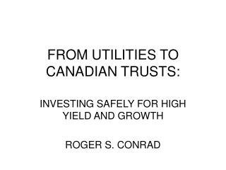 FROM UTILITIES TO CANADIAN TRUSTS: