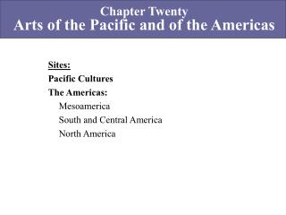 Sites: Pacific Cultures The Americas: 	Mesoamerica 	South and Central America 	North America