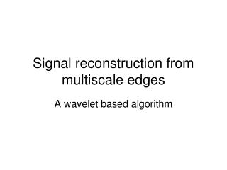 Signal reconstruction from multiscale edges