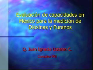 Evaluaci�n de capacidades en M�xico para la medici�n de Dioxinas y Furanos
