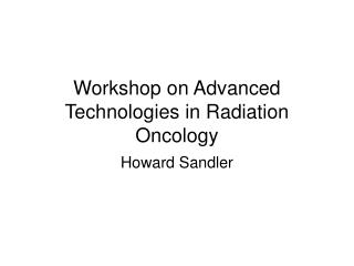 Workshop on Advanced Technologies in Radiation Oncology