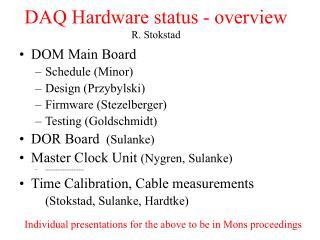 DAQ Hardware status - overview R. Stokstad