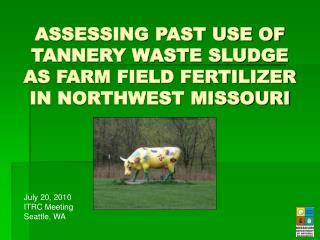 ASSESSING PAST USE OF TANNERY WASTE SLUDGE AS FARM FIELD FERTILIZER IN NORTHWEST MISSOURI