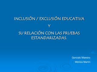 INCLUSIÓN / EXCLUSIÓN EDUCATIVA       Y  SU RELACIÓN CON LAS PRUEBAS ESTANDARIZADAS.