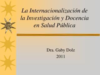 La Internacionalizaci ón de la Investigación y Docencia en Salud Pública