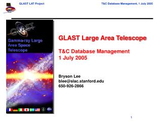 GLAST Large Area Telescope T&C Database Management 1 July 2005 Bryson Lee blee@slac.stanford
