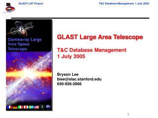 GLAST Large Area Telescope T&C Database Management 1 July 2005 Bryson Lee blee@slac.stanford