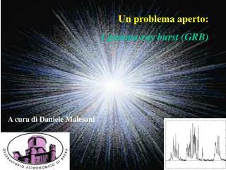 Un problema aperto: I gamma-ray burst (GRB)