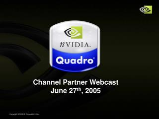 Channel Partner Webcast June 27 th , 2005