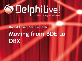 Moving from BDE to DBX