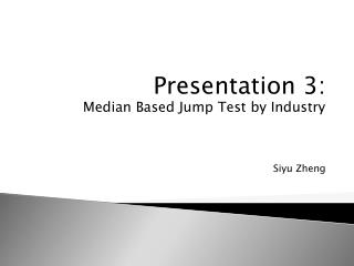 Presentation 3: Median Based Jump Test by Industry Siyu Zheng