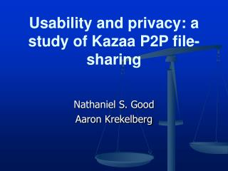 Usability and privacy: a study of Kazaa P2P file-sharing